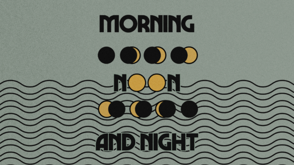Morning, Noon, and Night